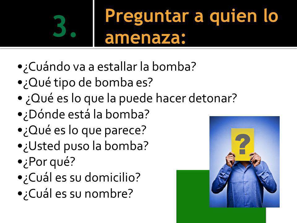 3. Preguntar a quien lo amenaza: ¿Cuándo va a estallar la bomba