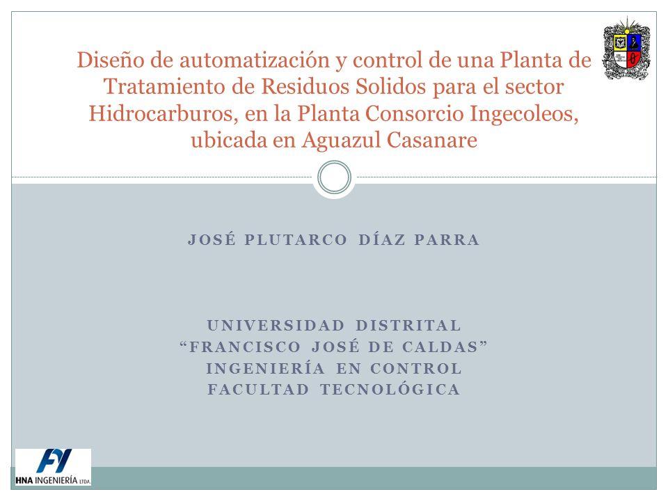 Diseño de automatización y control de una Planta de Tratamiento de Residuos Solidos para el sector Hidrocarburos, en la Planta Consorcio Ingecoleos, ubicada en Aguazul Casanare