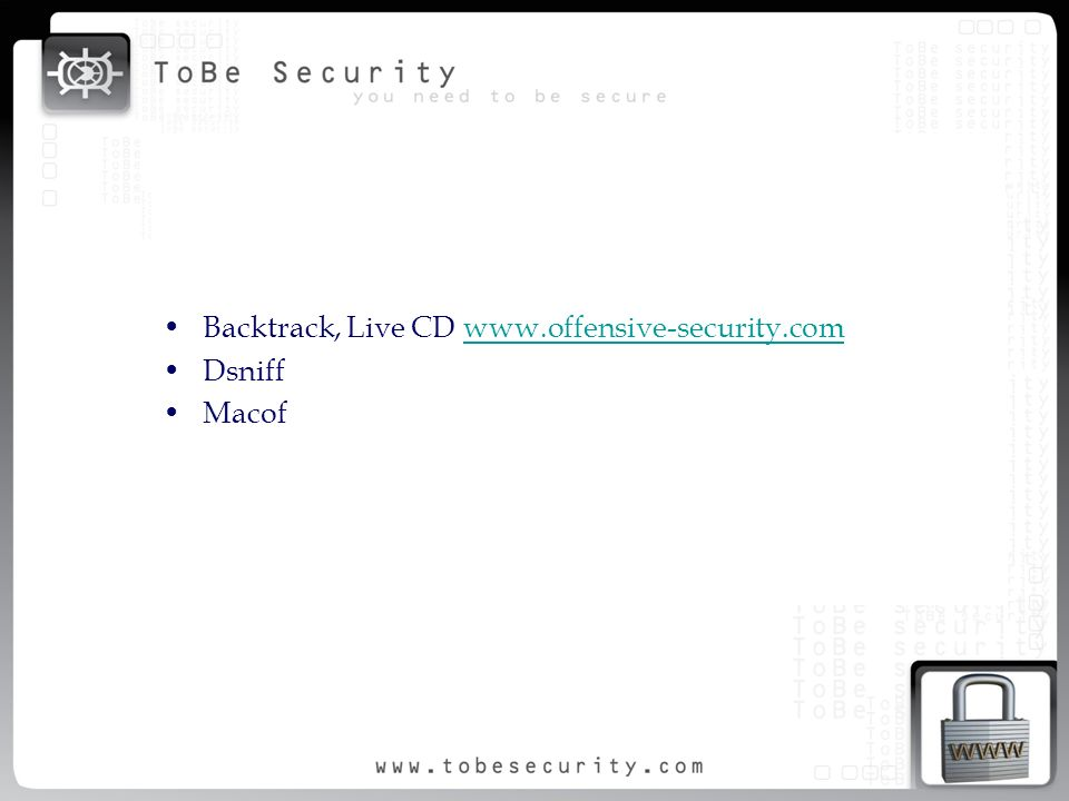 Backtrack, Live CD www.offensive-security.com Dsniff Macof