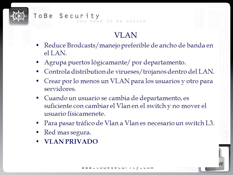 VLAN Reduce Brodcasts/manejo preferible de ancho de banda en el LAN.