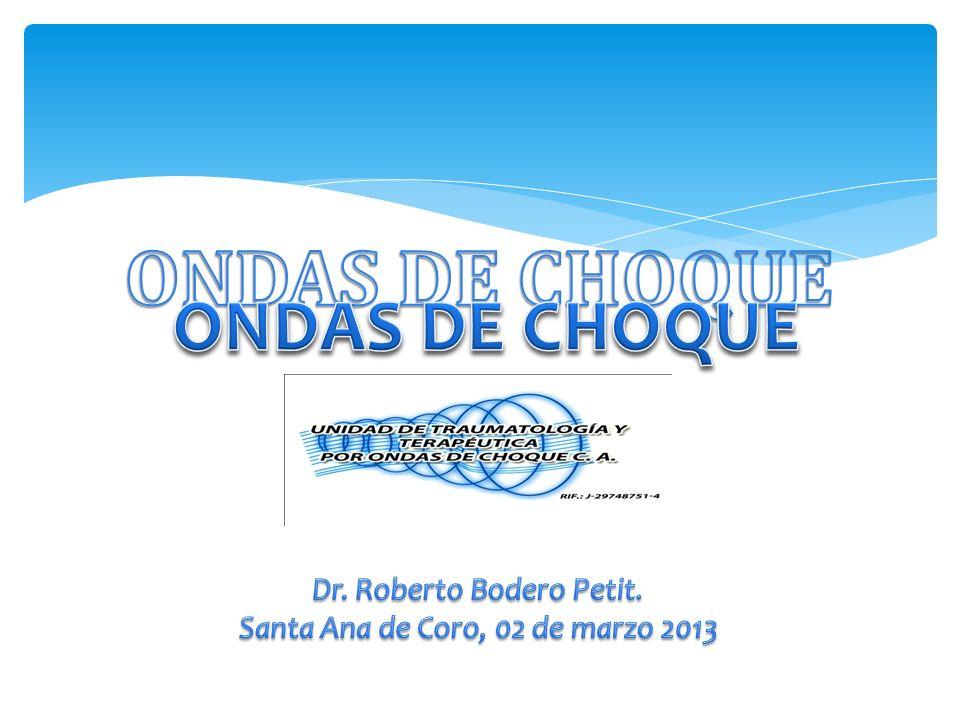 ONDAS DE CHOQUE ONDAS DE CHOQUE Dr. Roberto Bodero Petit.