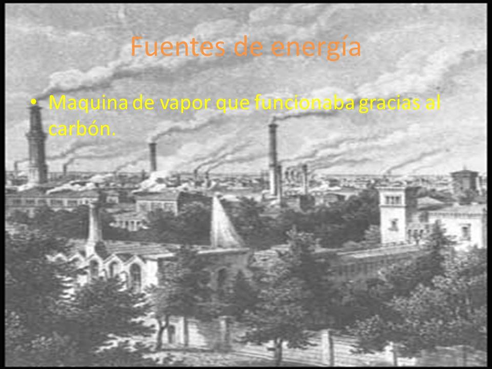 Fuentes de energía Maquina de vapor que funcionaba gracias al carbón.