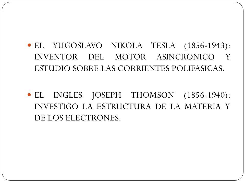 EL YUGOSLAVO NIKOLA TESLA (1856-1943): INVENTOR DEL MOTOR ASINCRONICO Y ESTUDIO SOBRE LAS CORRIENTES POLIFASICAS.