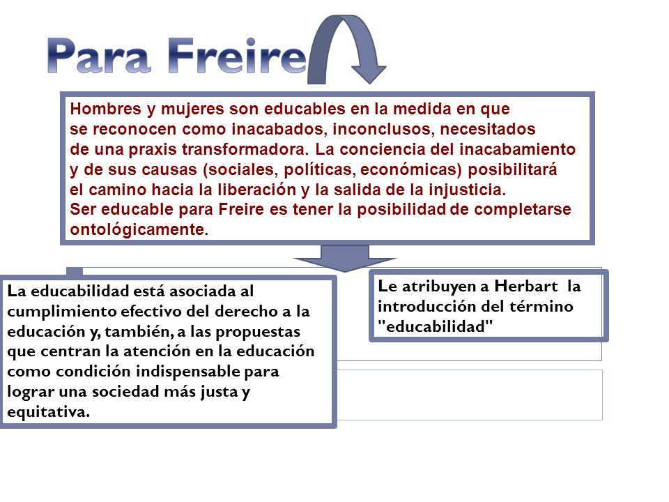 Para Freire Hombres y mujeres son educables en la medida en que