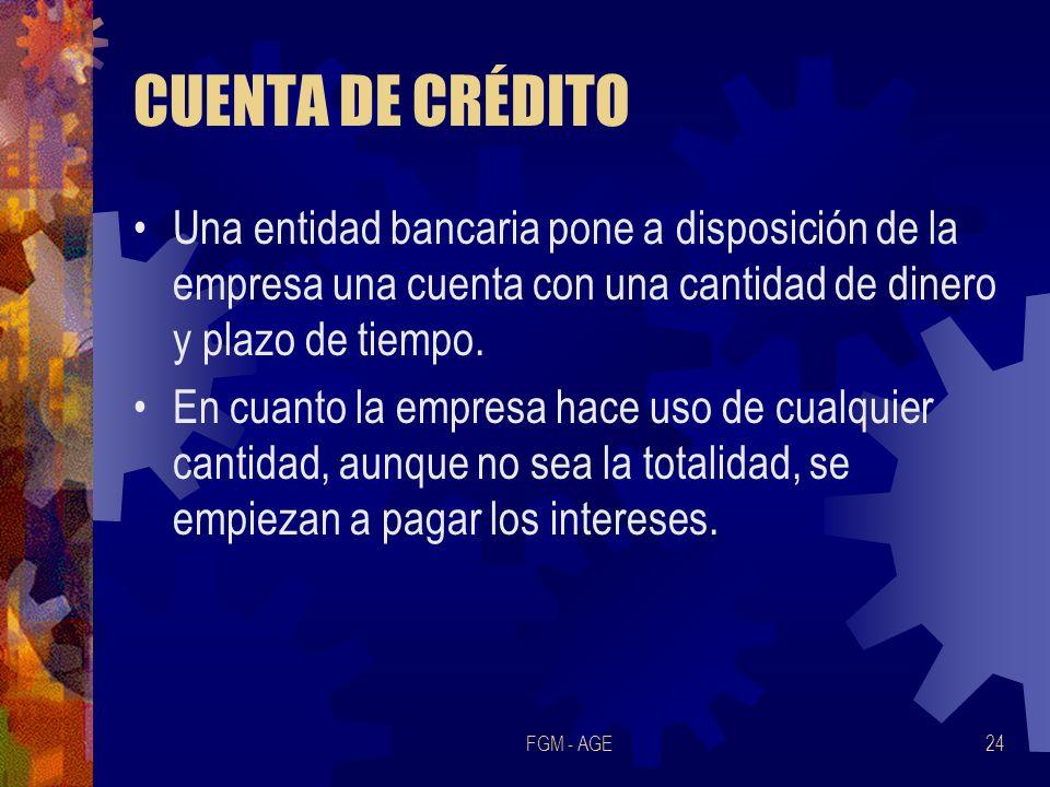 CUENTA DE CRÉDITO Una entidad bancaria pone a disposición de la empresa una cuenta con una cantidad de dinero y plazo de tiempo.