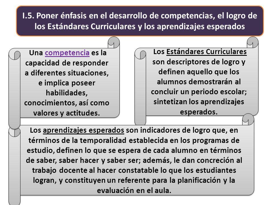 I.5. Poner énfasis en el desarrollo de competencias, el logro de los Estándares Curriculares y los aprendizajes esperados