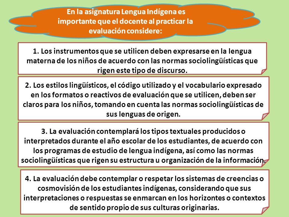 En la asignatura Lengua Indígena es importante que el docente al practicar la evaluación considere: