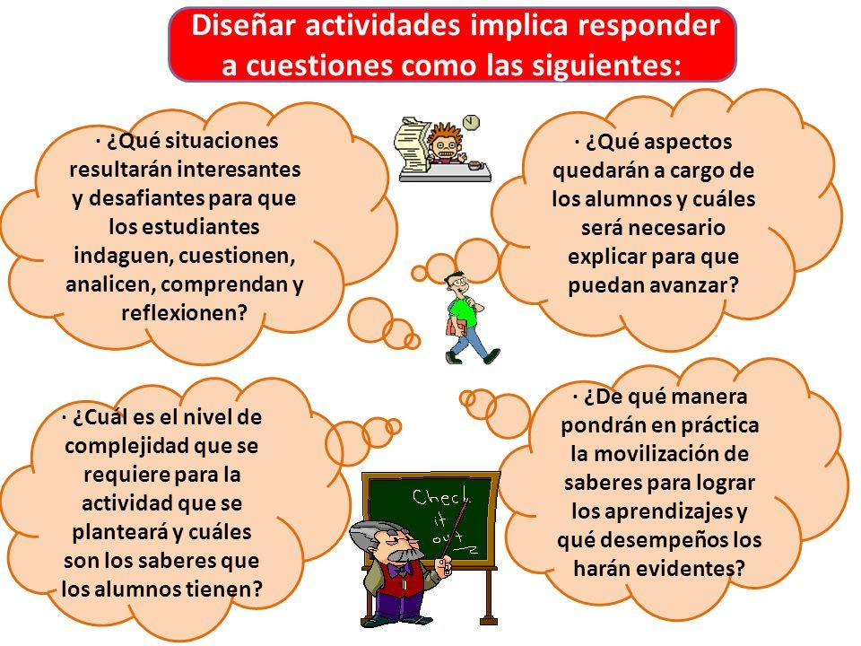 Diseñar actividades implica responder a cuestiones como las siguientes: