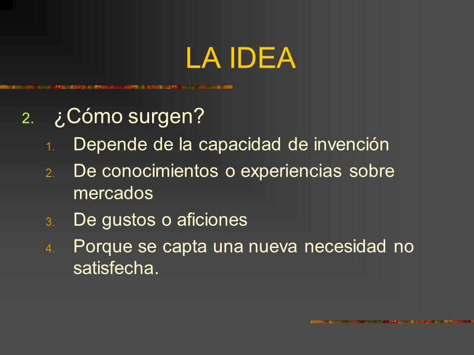 LA IDEA ¿Cómo surgen Depende de la capacidad de invención