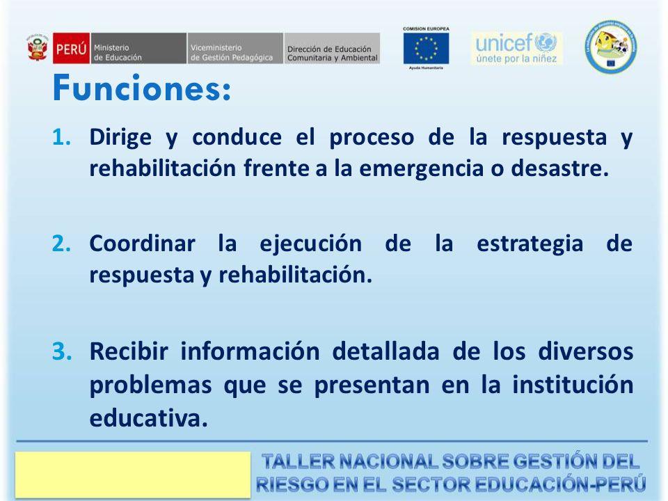 Funciones: Dirige y conduce el proceso de la respuesta y rehabilitación frente a la emergencia o desastre.