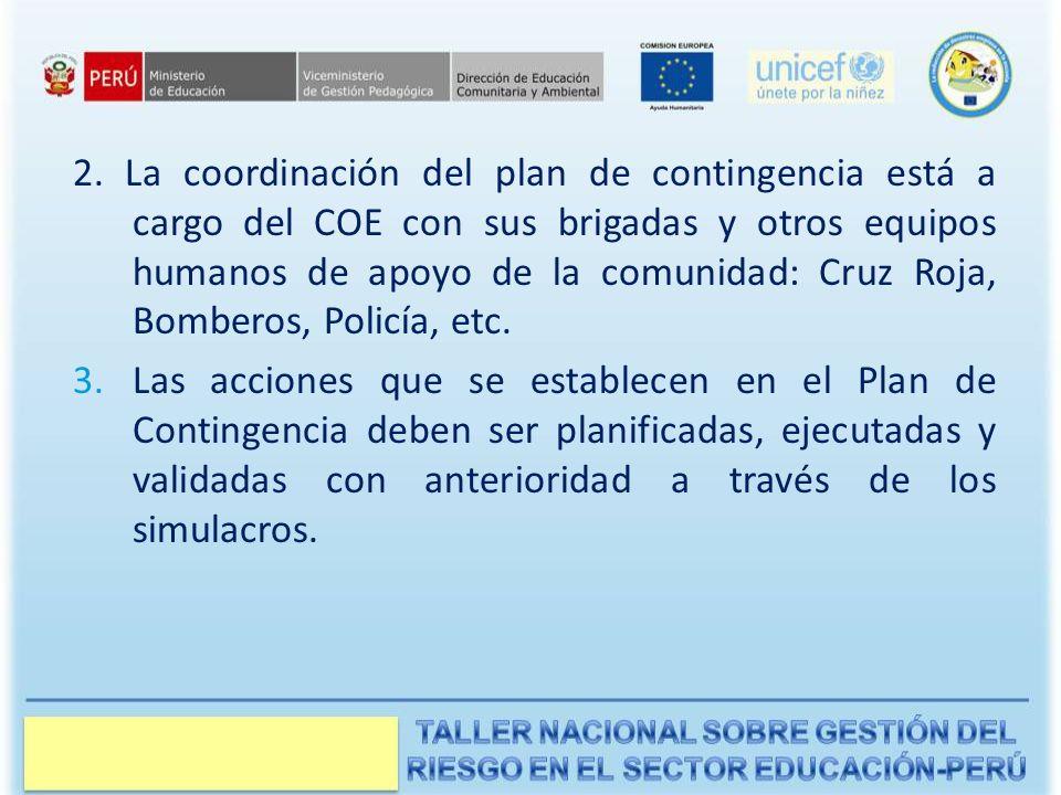 2. La coordinación del plan de contingencia está a cargo del COE con sus brigadas y otros equipos humanos de apoyo de la comunidad: Cruz Roja, Bomberos, Policía, etc.