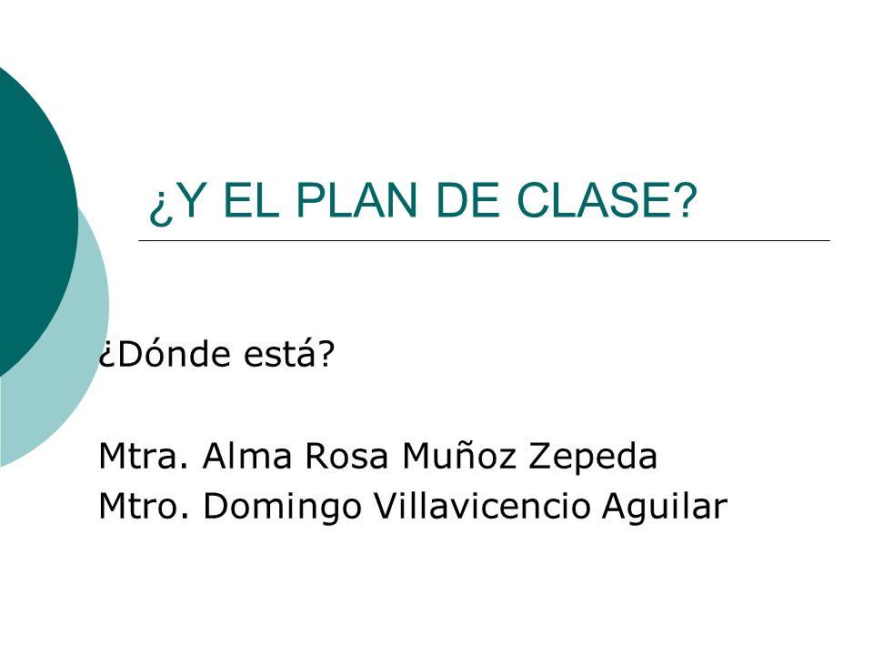 ¿Y EL PLAN DE CLASE ¿Dónde está Mtra. Alma Rosa Muñoz Zepeda
