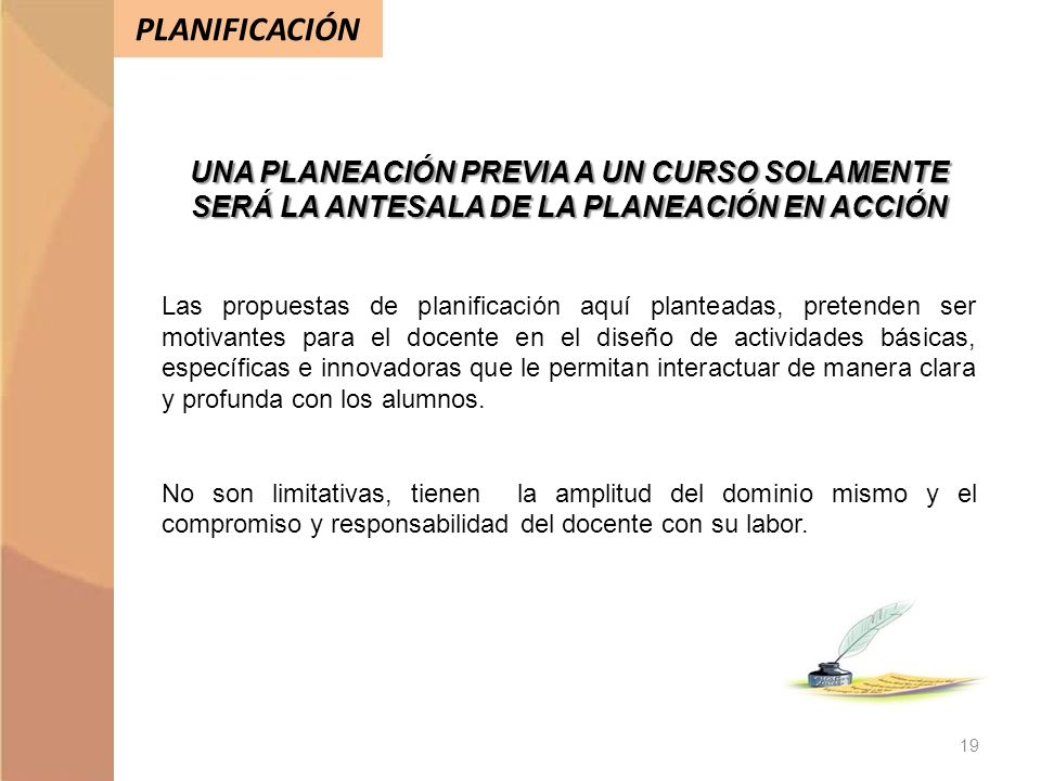 PLANIFICACIÓN UNA PLANEACIÓN PREVIA A UN CURSO SOLAMENTE SERÁ LA ANTESALA DE LA PLANEACIÓN EN ACCIÓN.