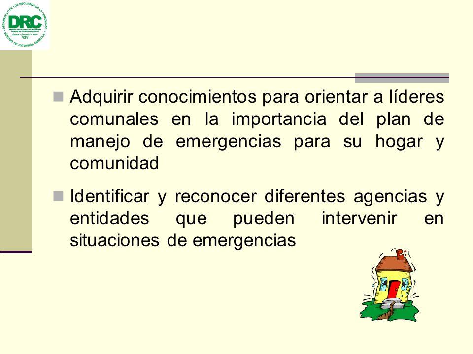 Adquirir conocimientos para orientar a líderes comunales en la importancia del plan de manejo de emergencias para su hogar y comunidad