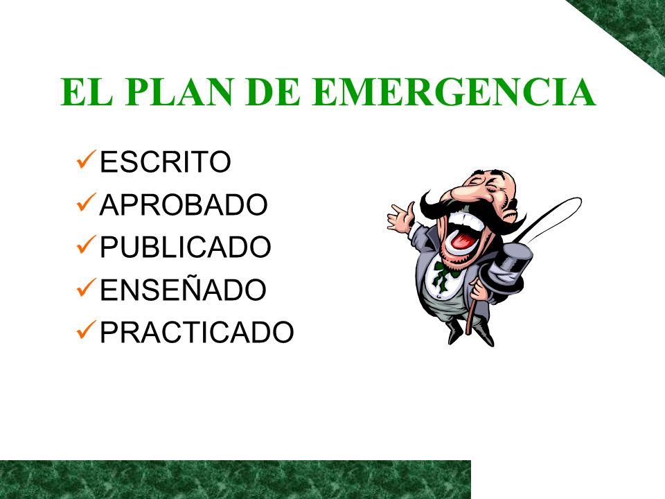 EL PLAN DE EMERGENCIA ESCRITO APROBADO PUBLICADO ENSEÑADO PRACTICADO