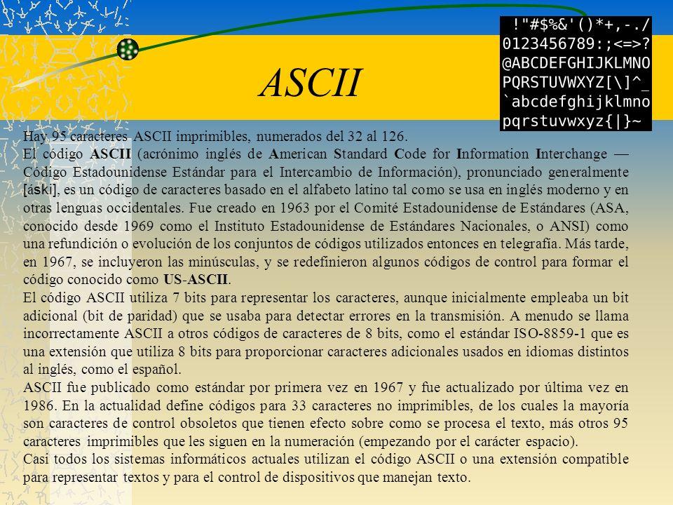 ASCII Hay 95 caracteres ASCII imprimibles, numerados del 32 al 126.
