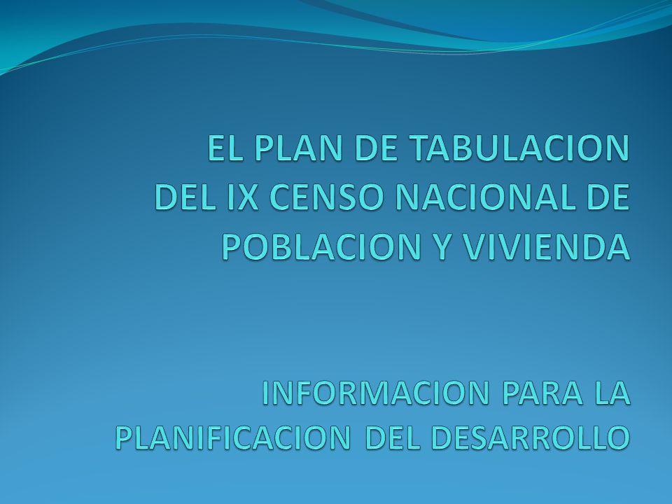 EL PLAN DE TABULACION DEL IX CENSO NACIONAL DE POBLACION Y VIVIENDA INFORMACION PARA LA PLANIFICACION DEL DESARROLLO