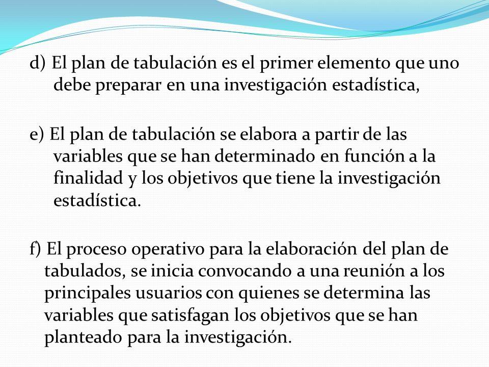 d) El plan de tabulación es el primer elemento que uno debe preparar en una investigación estadística,