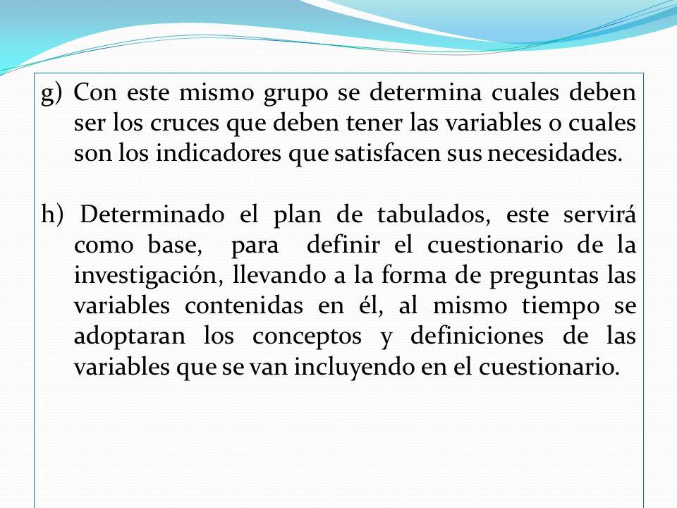 g) Con este mismo grupo se determina cuales deben ser los cruces que deben tener las variables o cuales son los indicadores que satisfacen sus necesidades.