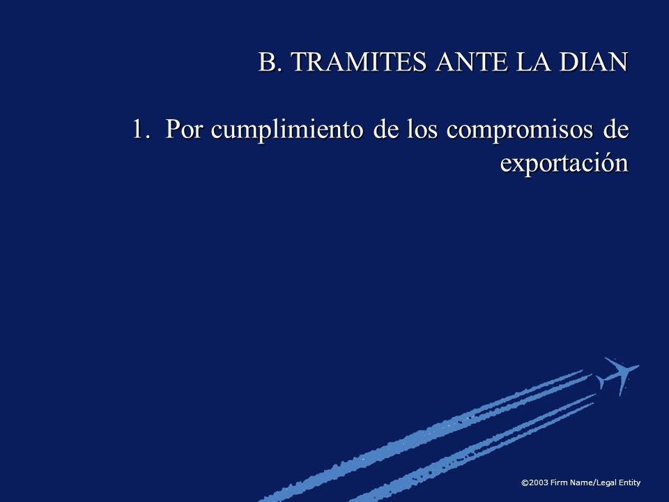 B. TRAMITES ANTE LA DIAN 1. Por cumplimiento de los compromisos de exportación