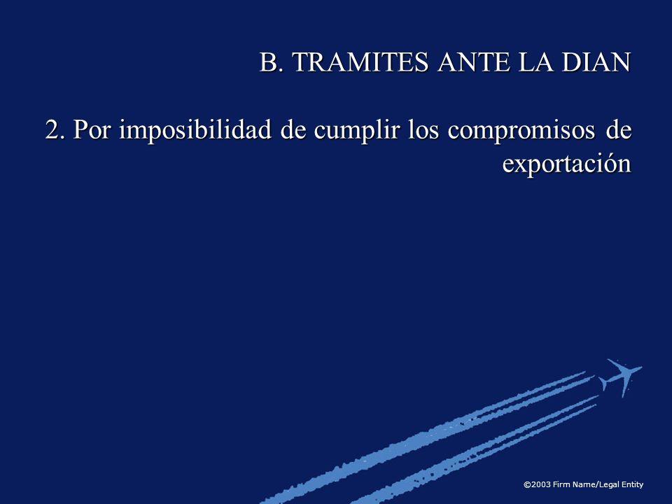B. TRAMITES ANTE LA DIAN 2. Por imposibilidad de cumplir los compromisos de exportación
