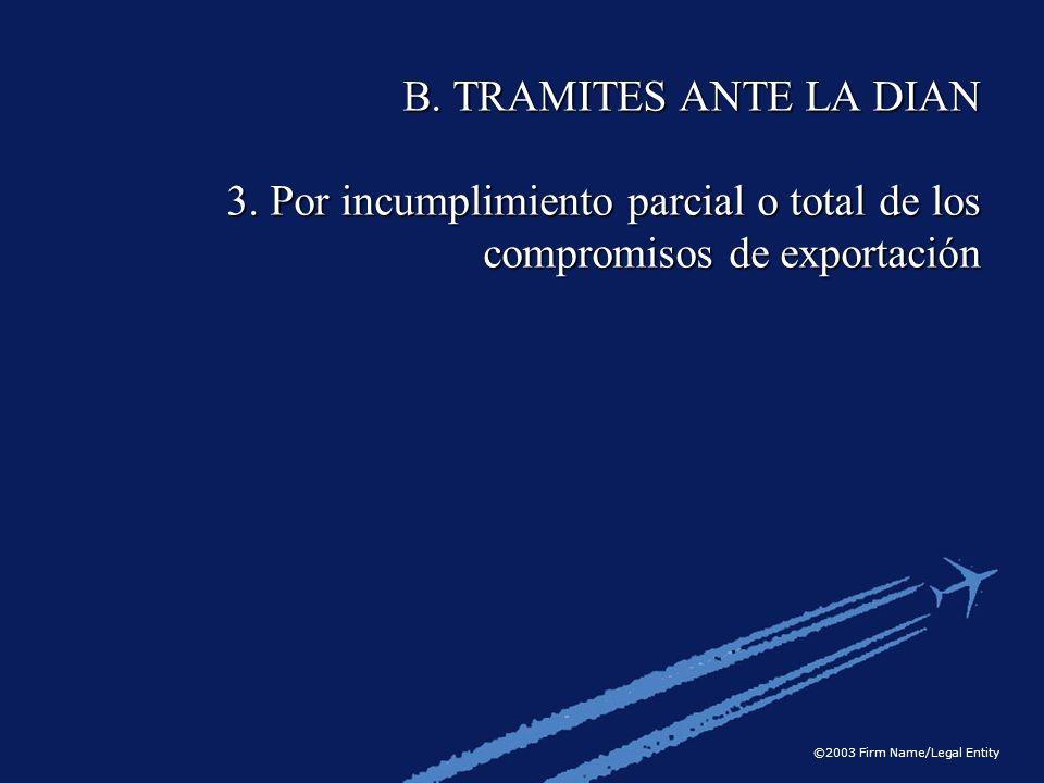 B. TRAMITES ANTE LA DIAN 3. Por incumplimiento parcial o total de los compromisos de exportación