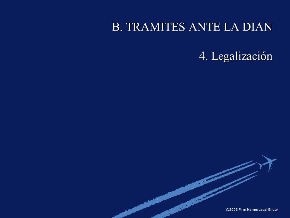 B. TRAMITES ANTE LA DIAN 4. Legalización