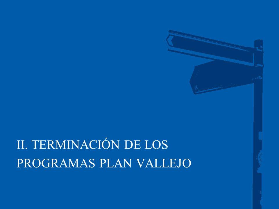 II. TERMINACIÓN DE LOS PROGRAMAS PLAN VALLEJO