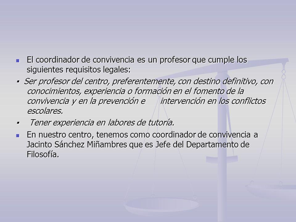 El coordinador de convivencia es un profesor que cumple los siguientes requisitos legales: