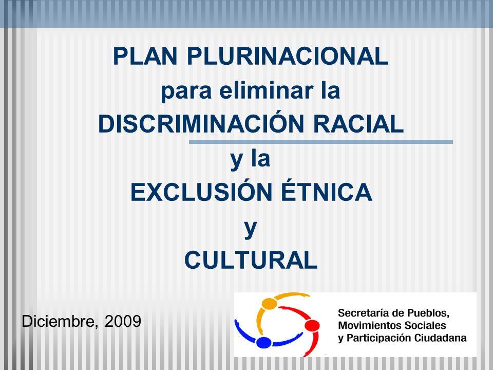 PLAN PLURINACIONAL para eliminar la DISCRIMINACIÓN RACIAL y la EXCLUSIÓN ÉTNICA y CULTURAL