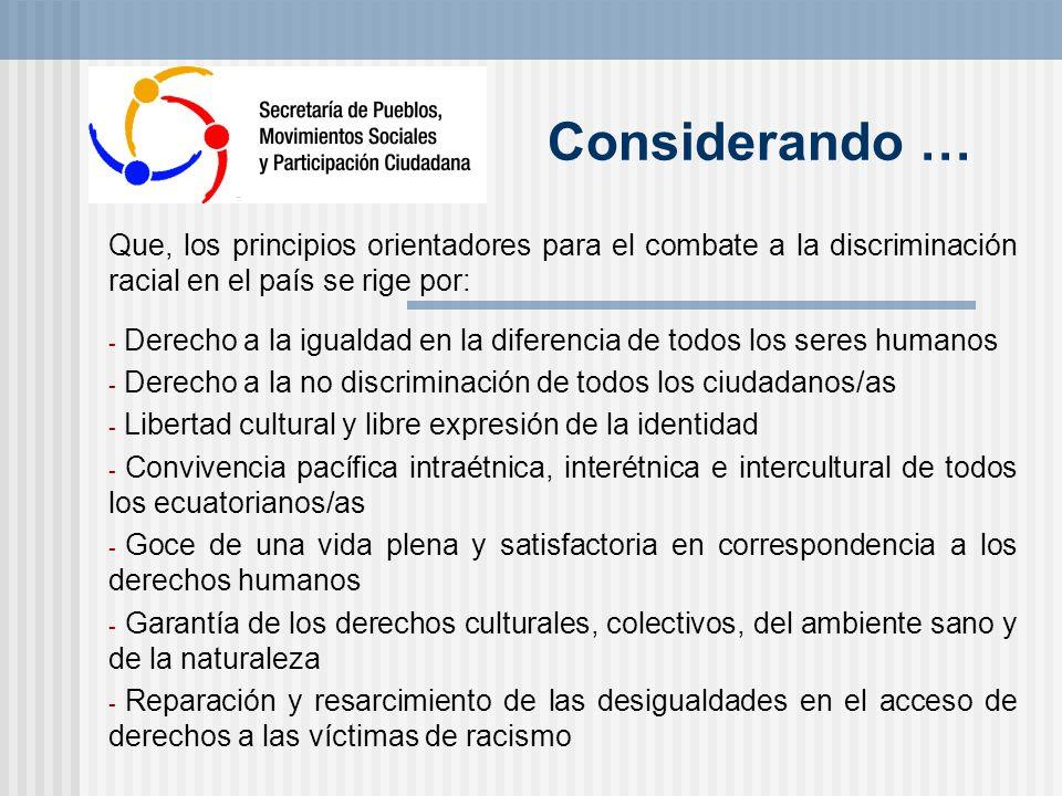 Considerando … Que, los principios orientadores para el combate a la discriminación racial en el país se rige por: