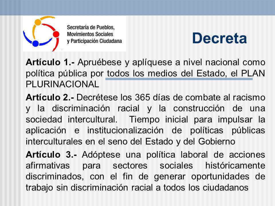 Decreta Artículo 1.- Apruébese y aplíquese a nivel nacional como política pública por todos los medios del Estado, el PLAN PLURINACIONAL.