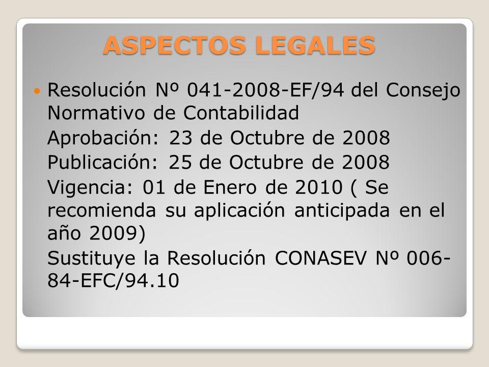ASPECTOS LEGALES Resolución Nº 041-2008-EF/94 del Consejo Normativo de Contabilidad. Aprobación: 23 de Octubre de 2008.