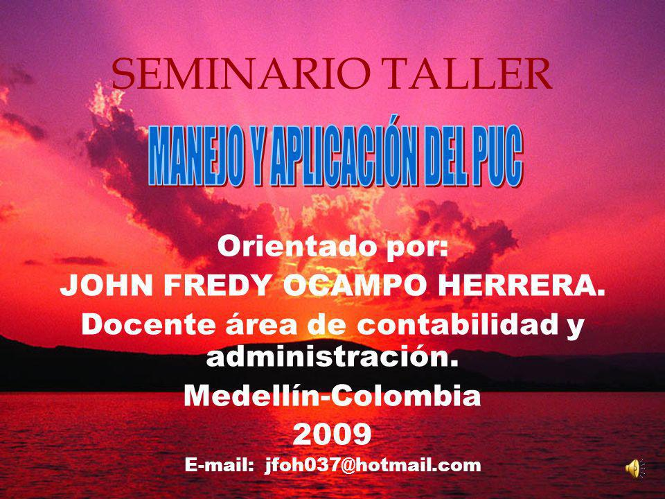 SEMINARIO TALLER MANEJO Y APLICACIÓN DEL PUC Orientado por: