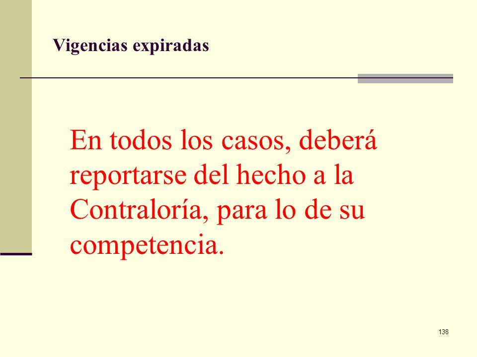 Vigencias expiradas En todos los casos, deberá reportarse del hecho a la Contraloría, para lo de su competencia.