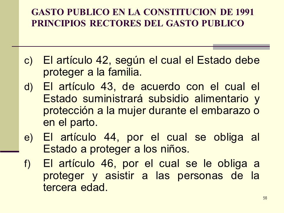 El artículo 42, según el cual el Estado debe proteger a la familia.