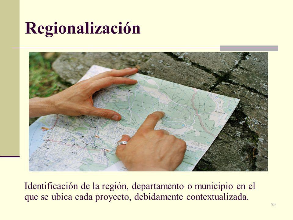 Regionalización Identificación de la región, departamento o municipio en el que se ubica cada proyecto, debidamente contextualizada.