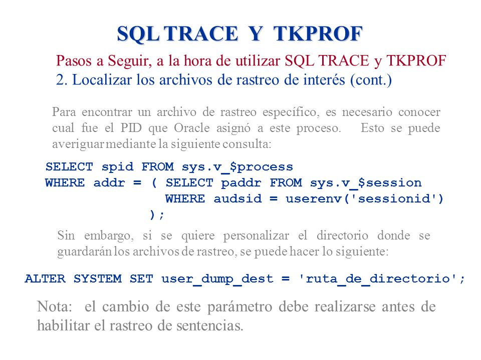 ALTER SYSTEM SET user_dump_dest = ruta_de_directorio ;