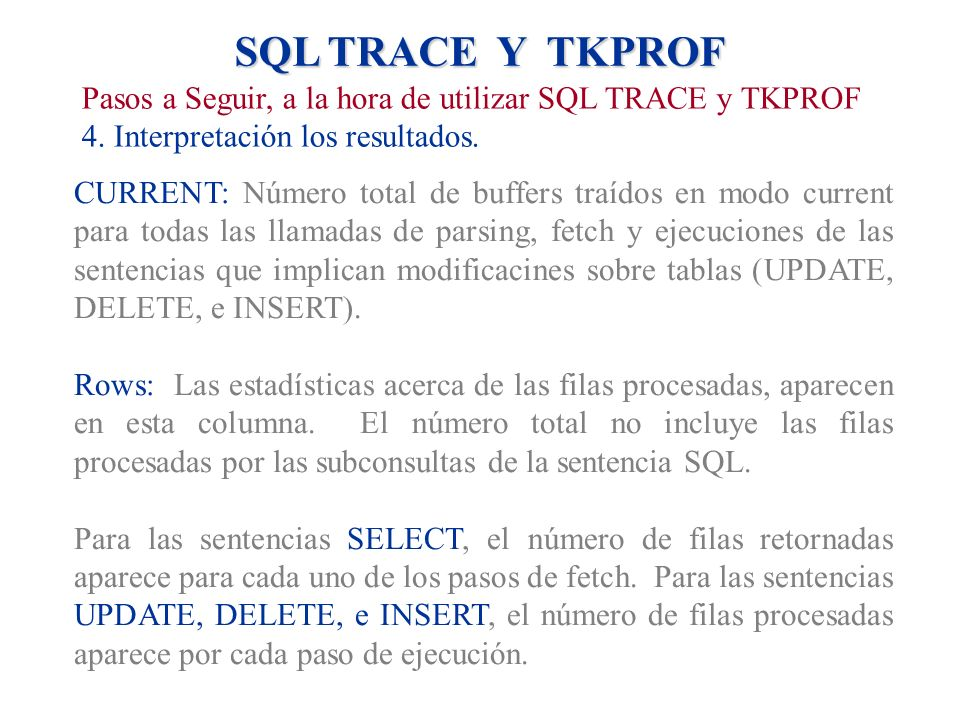 SQL TRACE Y TKPROF Pasos a Seguir, a la hora de utilizar SQL TRACE y TKPROF. 4. Interpretación los resultados.