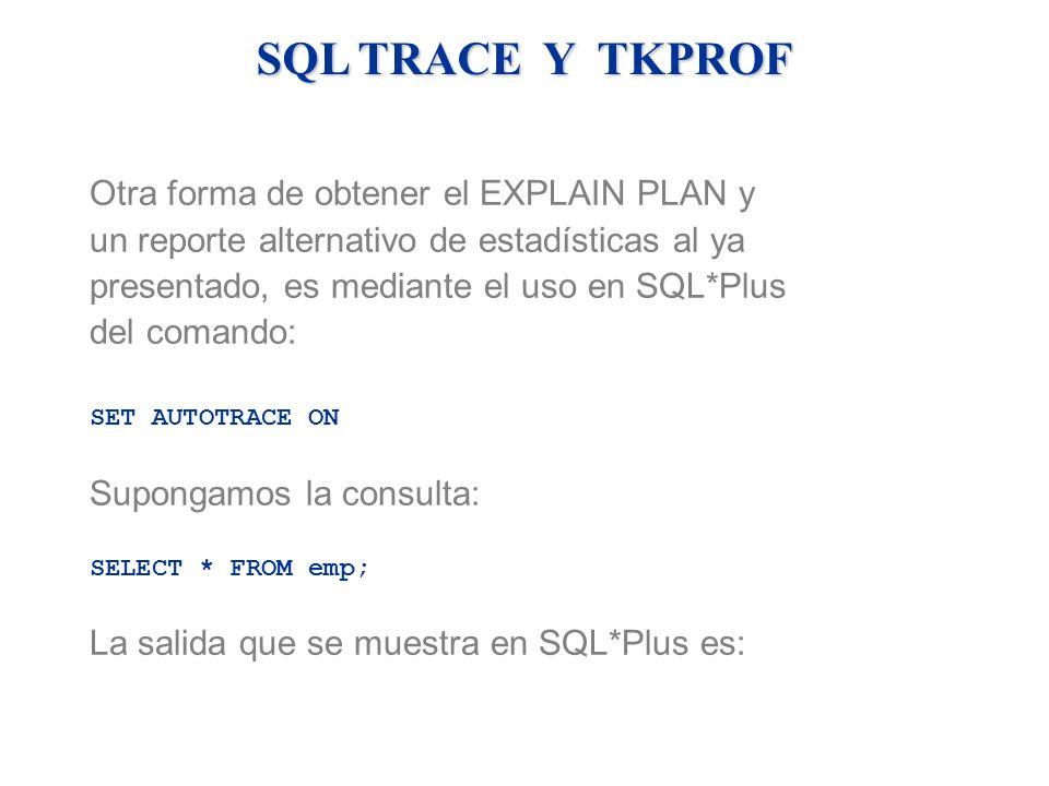 SQL TRACE Y TKPROF Otra forma de obtener el EXPLAIN PLAN y