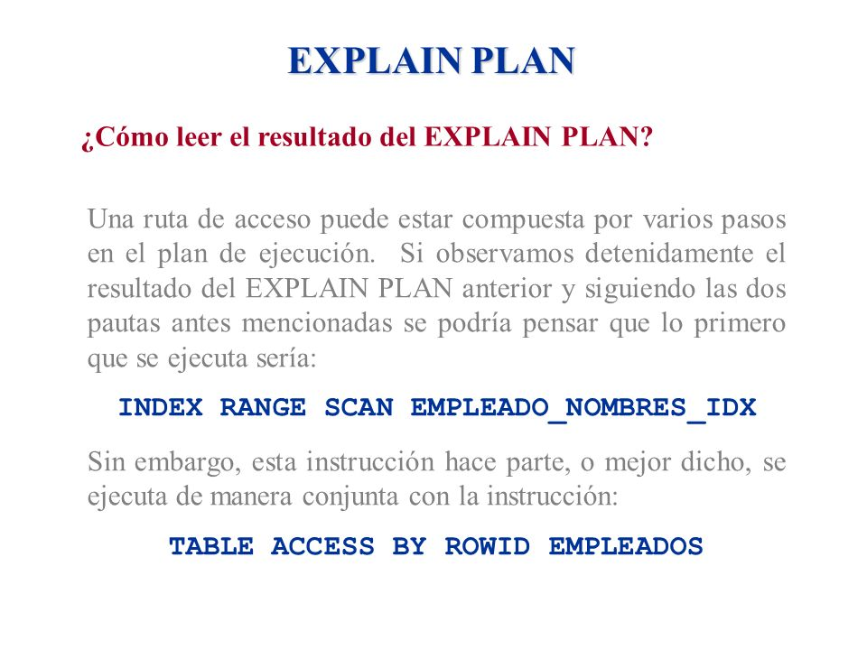 INDEX RANGE SCAN EMPLEADO_NOMBRES_IDX TABLE ACCESS BY ROWID EMPLEADOS