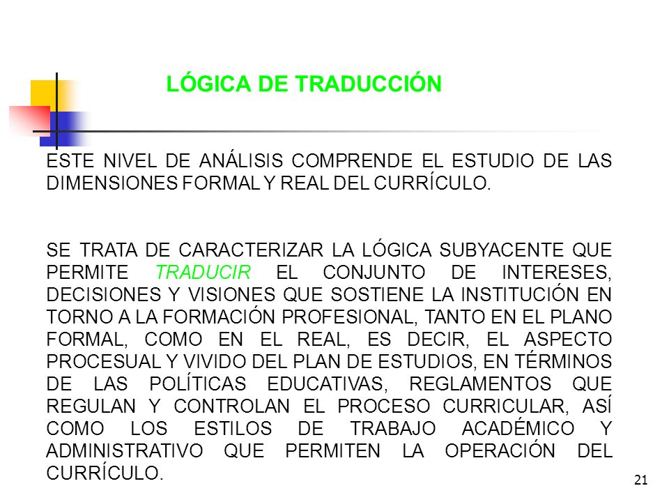 LÓGICA DE TRADUCCIÓNESTE NIVEL DE ANÁLISIS COMPRENDE EL ESTUDIO DE LAS DIMENSIONES FORMAL Y REAL DEL CURRÍCULO.