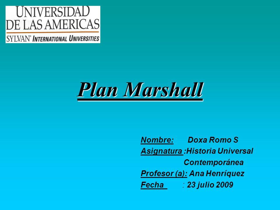 Plan Marshall Nombre: Doxa Romo S Asignatura :Historia Universal