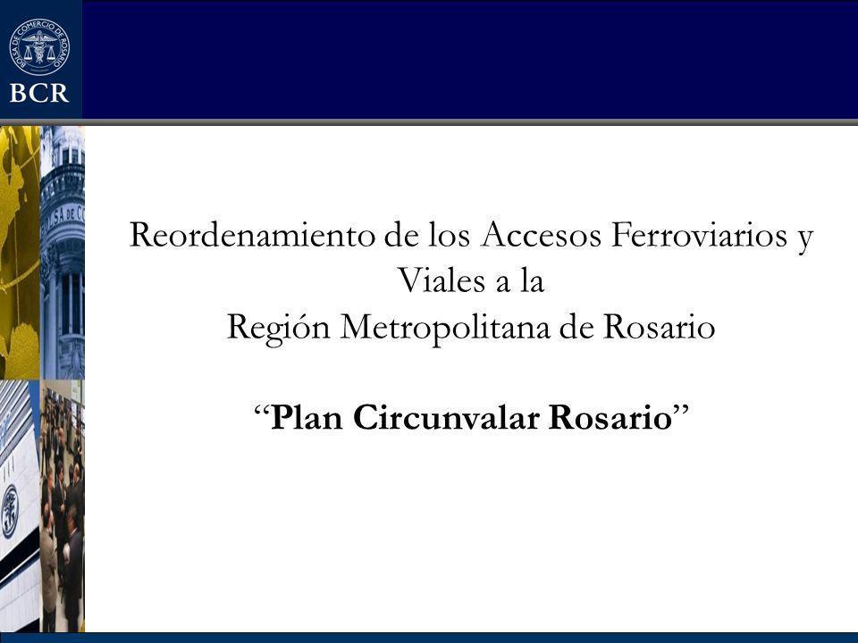 Reordenamiento de los Accesos Ferroviarios y Viales a la Región Metropolitana de Rosario Plan Circunvalar Rosario
