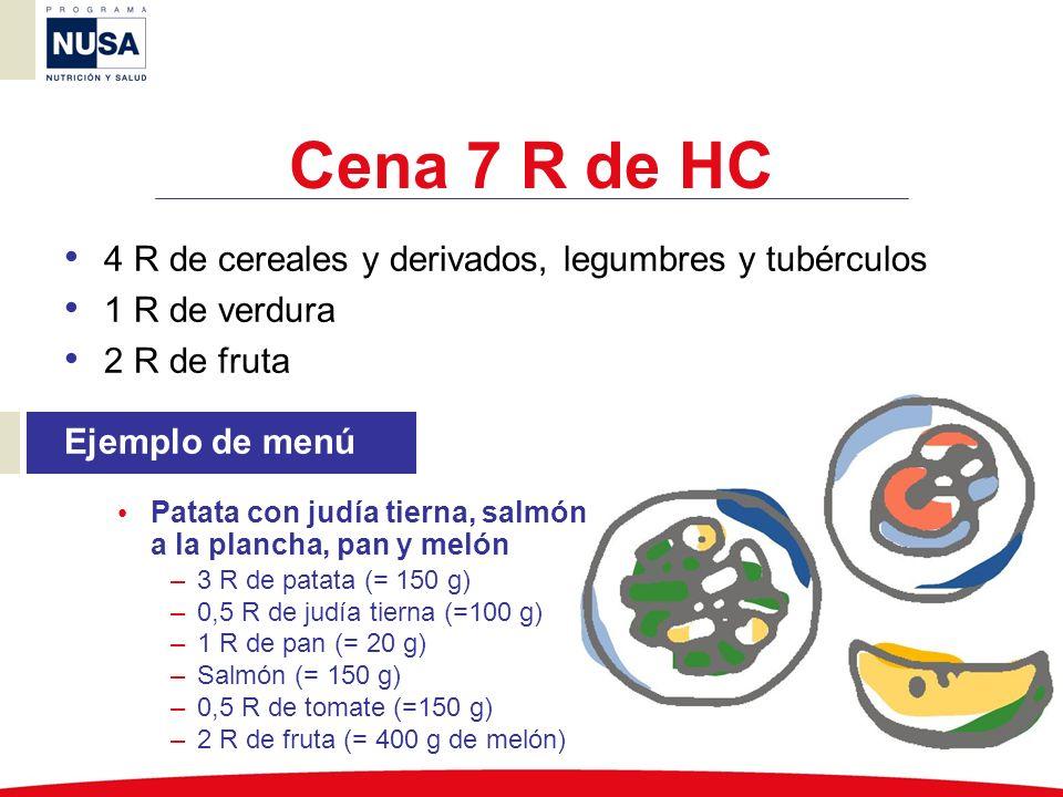 Cena 7 R de HC 4 R de cereales y derivados, legumbres y tubérculos
