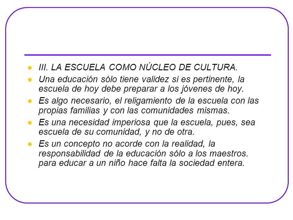 III. LA ESCUELA COMO NÚCLEO DE CULTURA.