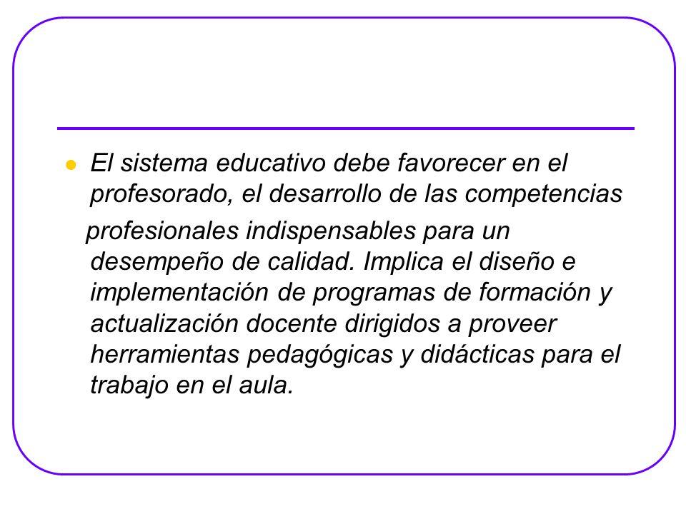 El sistema educativo debe favorecer en el profesorado, el desarrollo de las competencias