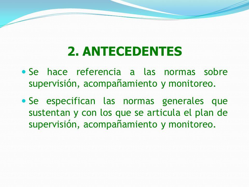 2. ANTECEDENTES Se hace referencia a las normas sobre supervisión, acompañamiento y monitoreo.
