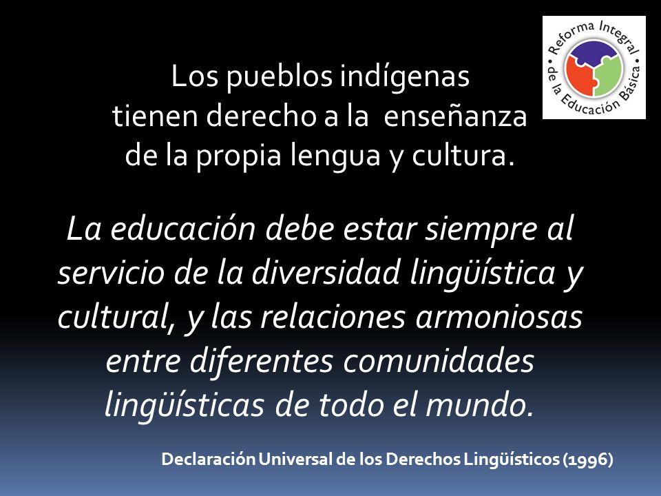 Los pueblos indígenas tienen derecho a la enseñanza. de la propia lengua y cultura.