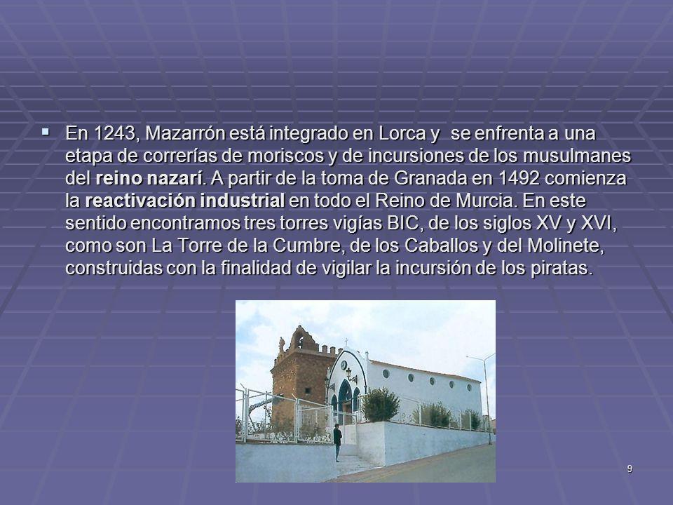 En 1243, Mazarrón está integrado en Lorca y se enfrenta a una etapa de correrías de moriscos y de incursiones de los musulmanes del reino nazarí.